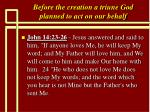 before the creation a triune god planned to act on our behalf5