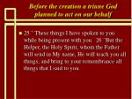 before the creation a triune god planned to act on our behalf6