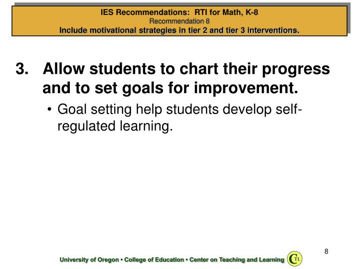 Allow students to chart their progress and to set goals for improvement.