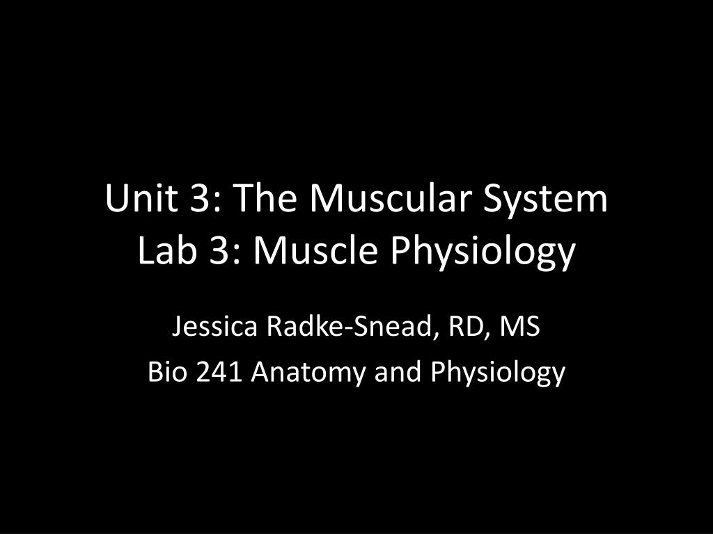 PPT - Unit 3: The Muscular System Lab 3: Muscle Physiology ...