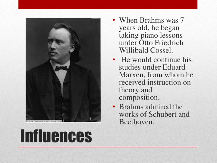 When Brahms was 7 years old, he began taking piano lessons under Otto Friedrich Willibald