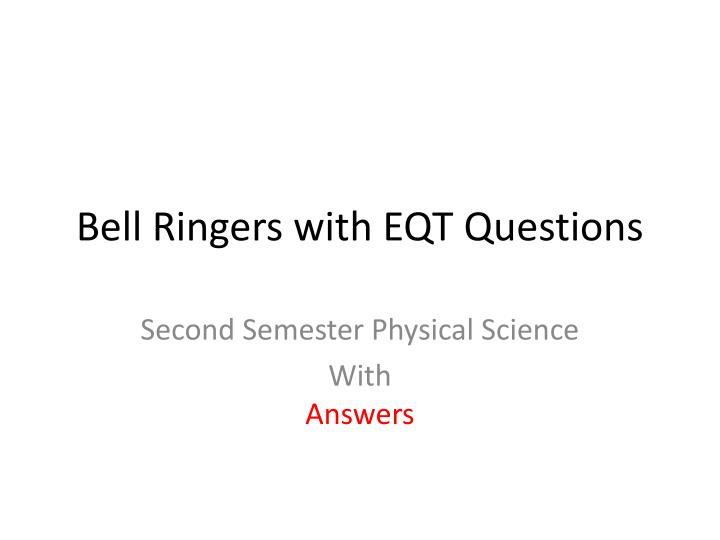 bell ringers with eqt questions n.