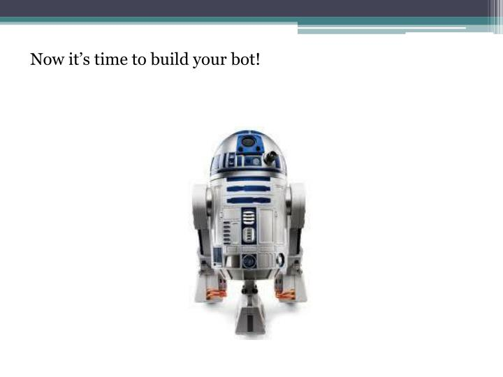 Now it's time to build your