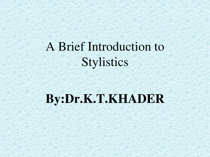 a brief introduction to stylistics by dr k t khader n.