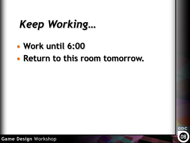 Keep Working…