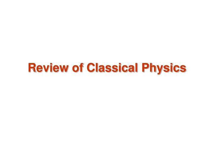 review of classical physics