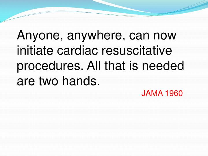 Anyone, anywhere, can now initiate cardiac resuscitative procedures. All that is needed are two hand...