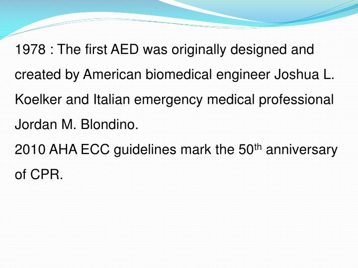 1978 : The first AED was originally designed and created by American biomedical engineer Joshua L.