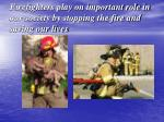 firefighters play on important role in our society by stopping the fire and saving our lives