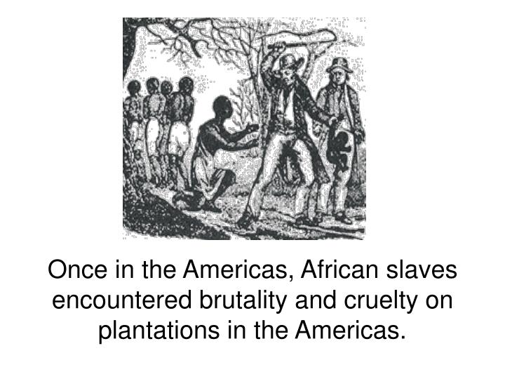 Once in the Americas, African slaves