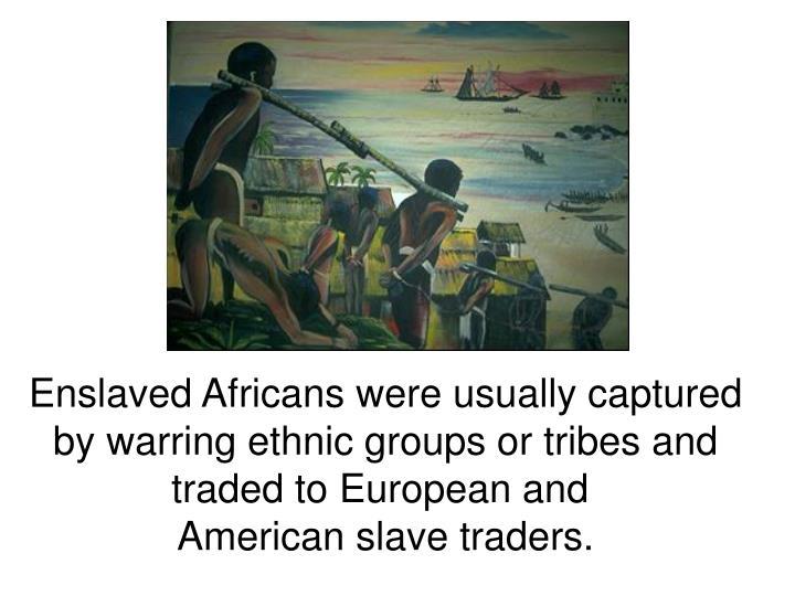Enslaved Africans were usually captured