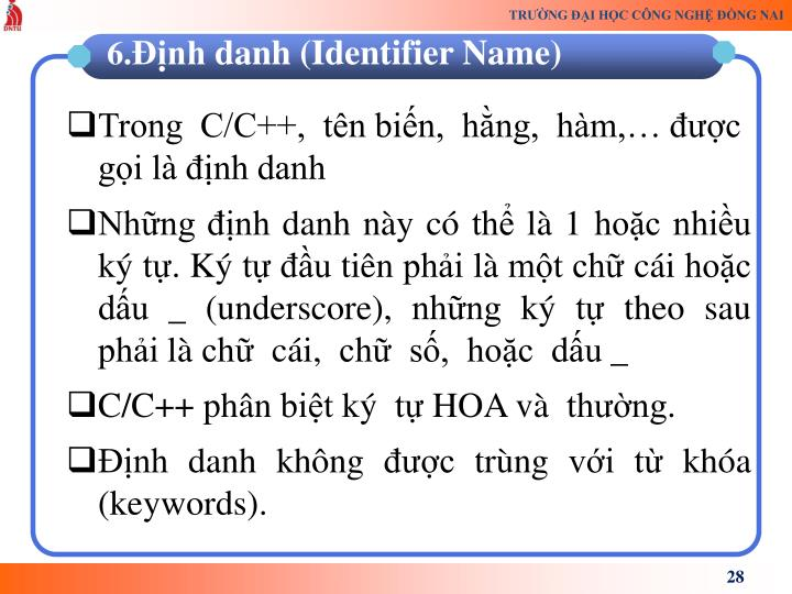 Trong  C/C++,  tên biến,  hằng,  hàm,… được gọi là định danh