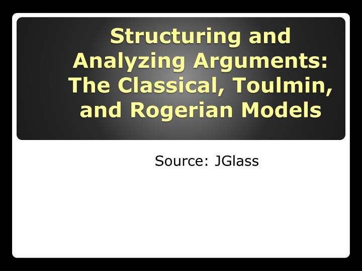 structuring and analyzing arguments the classical toulmin and rogerian models n.