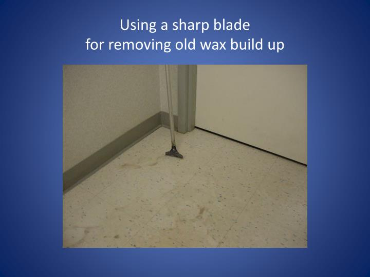 Using a sharp blade