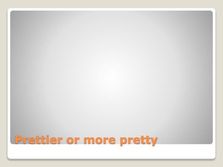 Prettier or more pretty