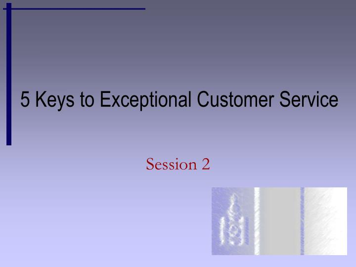 5 Keys to Exceptional Customer Service
