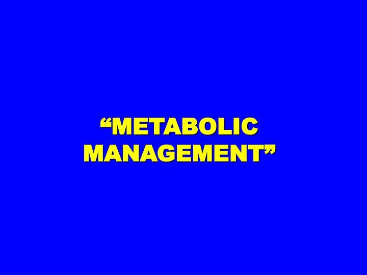 """METABOLIC MANAGEMENT"""