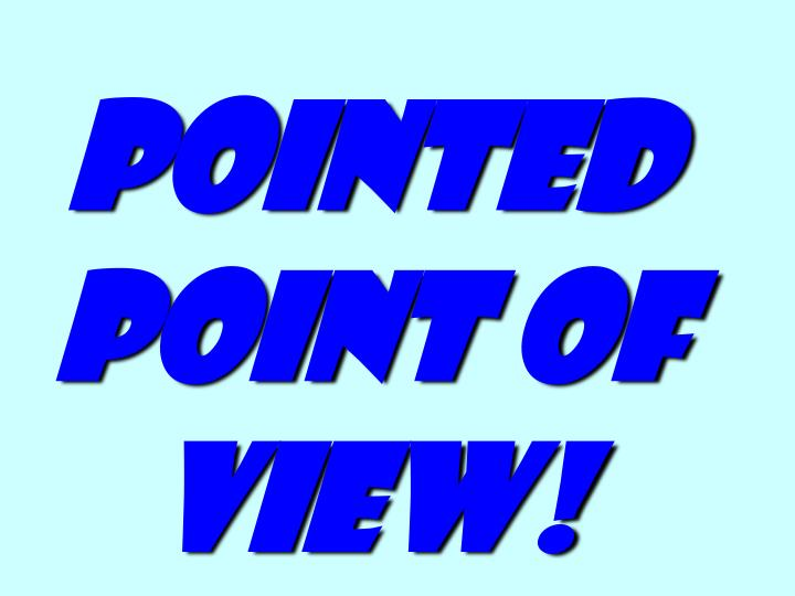 Pointed Point of View!