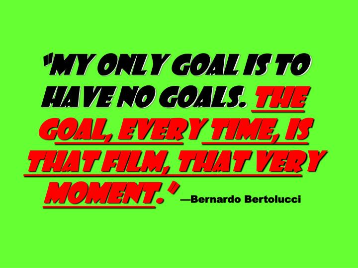 """""""My only goal is to have no goals."""