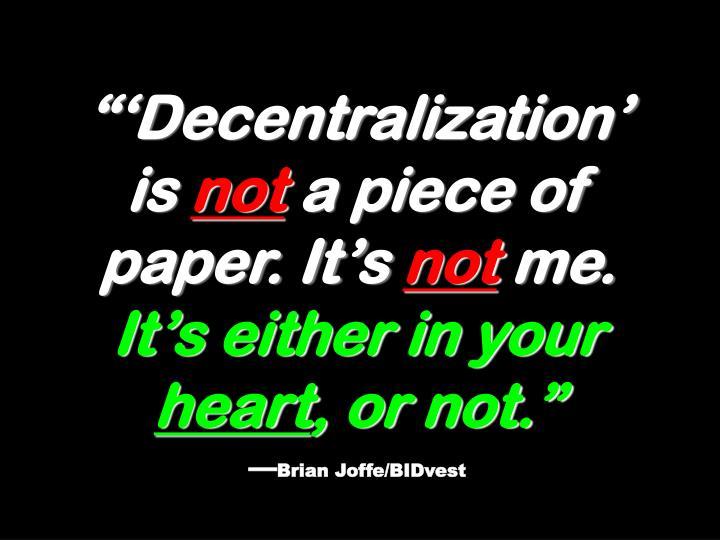 """'Decentralization' is"