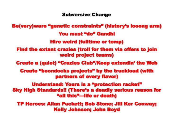 Subversive Change