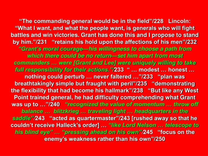 """""""The commanding general would be in the field""""/228   Lincoln: """"What I want, and what the people want, is generals who will fight battles and win victories. Grant has done this and I propose to stand by him.""""/231   """"retains his hold upon the affections of his men""""/232"""