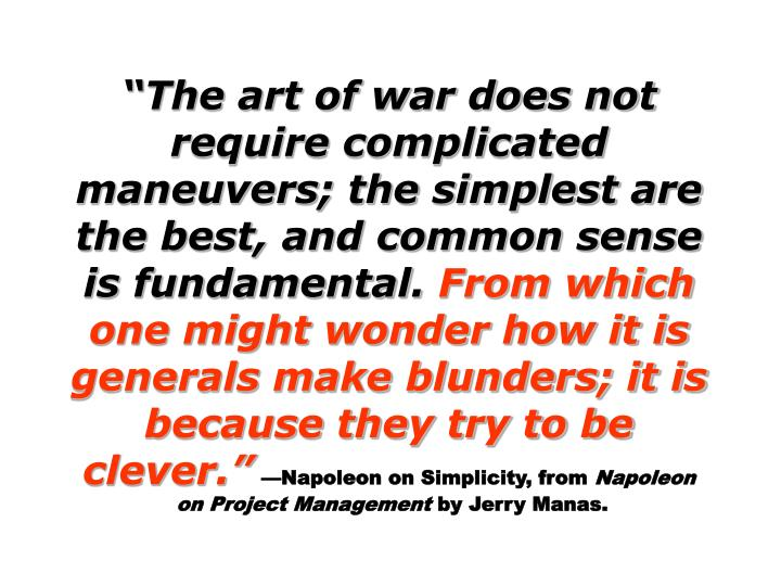 """""""The art of war does not require complicated maneuvers; the simplest are the best, and common sense is fundamental."""