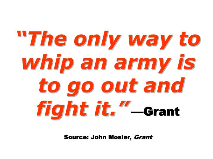 """""""The only way to whip an army is"""