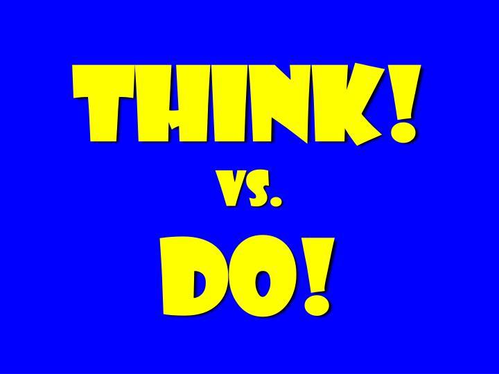 Think vs do