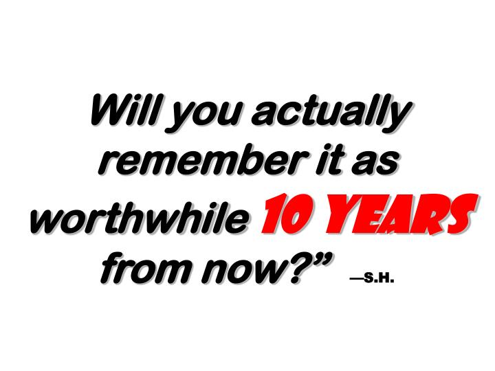 Will you actually remember it as worthwhile