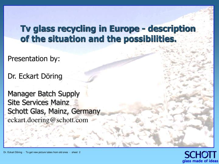 Tv glass recycling in Europe - description of the situation and the possibilities.