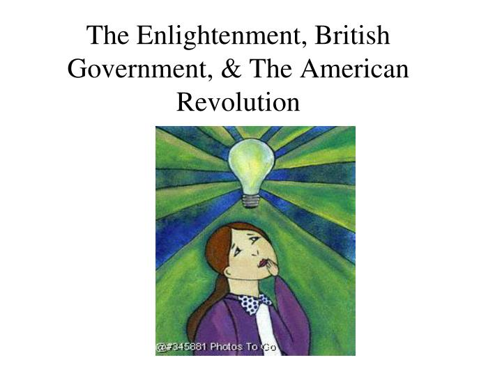 the enlightenment british government the american revolution
