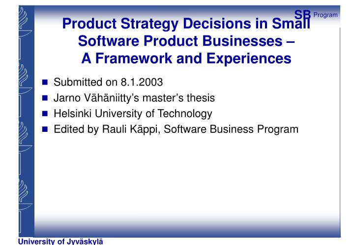 product strategy decisions in small software product businesses a framework and experiences n.