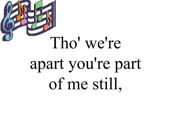 Tho' we're