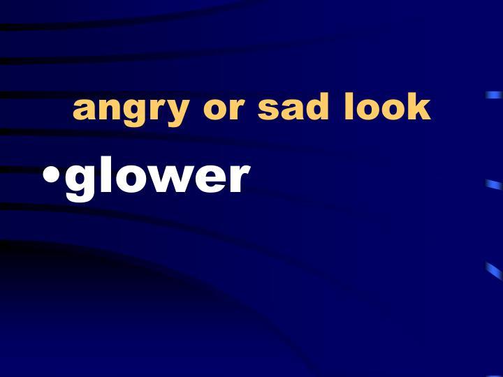 angry or sad look
