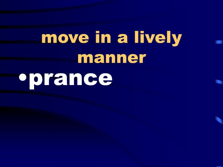 move in a lively manner