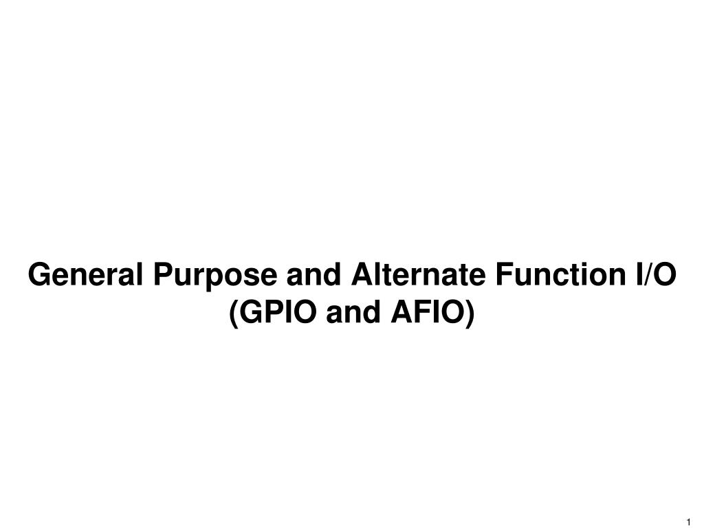 PPT - General Purpose and Alternate Function I/O (GPIO and