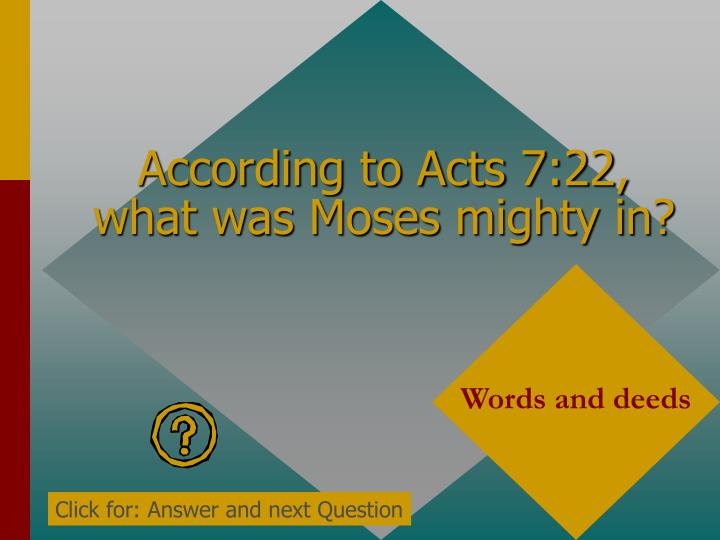 According to Acts 7:22, what was Moses mighty in?