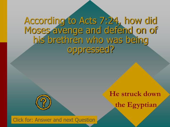 According to Acts 7:24, how did Moses avenge and defend on of his brethren who was being oppressed?