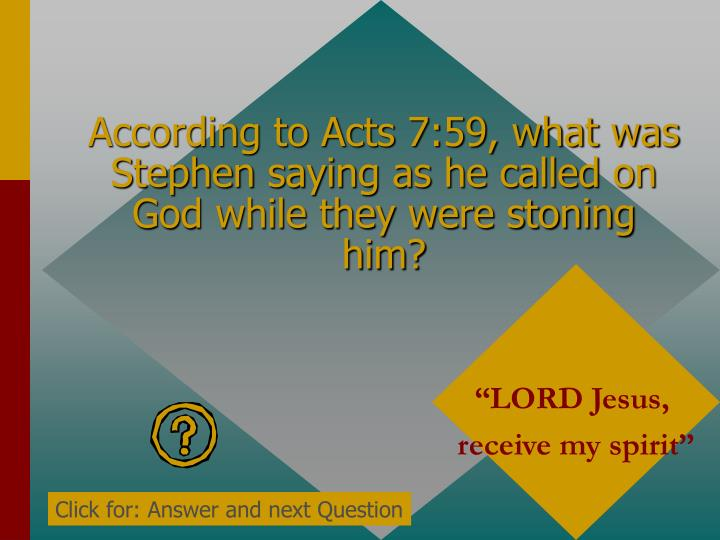 According to Acts 7:59, what was Stephen saying as he called on God while they were stoning him?