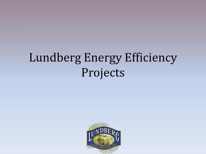 Lundberg Energy Efficiency  Projects