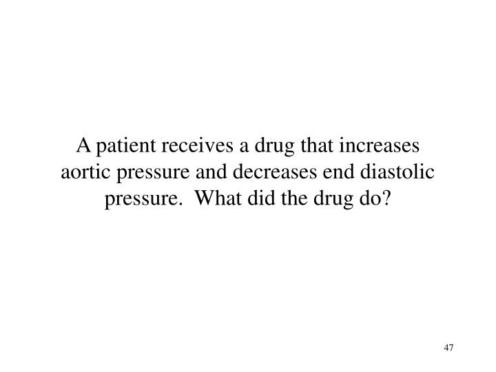 A patient receives a drug that increases aortic pressure and decreases end diastolic pressure.  What did the drug do?