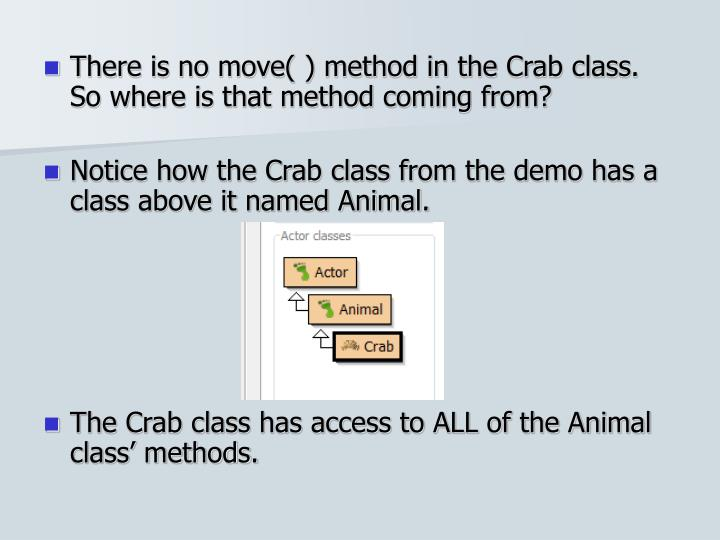 There is no move( ) method in the Crab class.  So where is that method coming from?