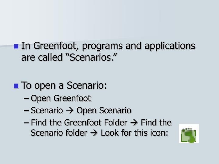 "In Greenfoot, programs and applications are called ""Scenarios."""
