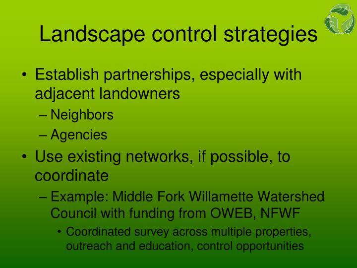Landscape control strategies