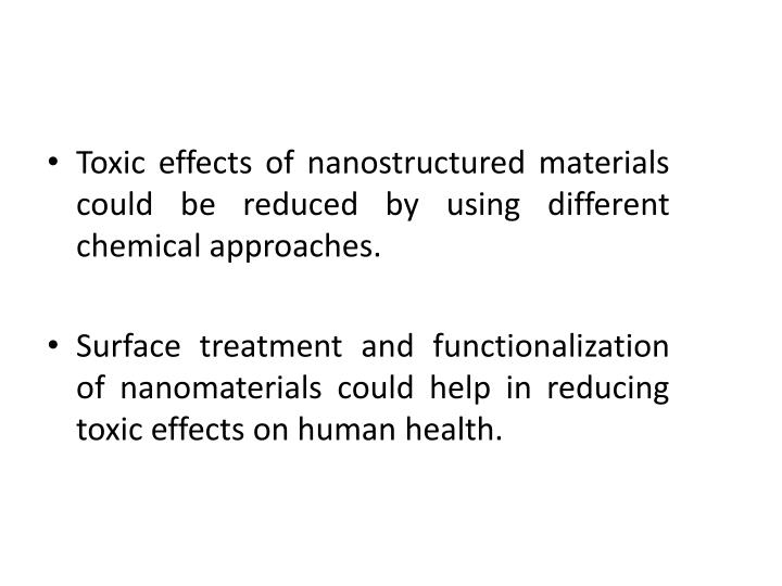 Toxic effects of nanostructured materials could be reduced by using different chemical approaches.