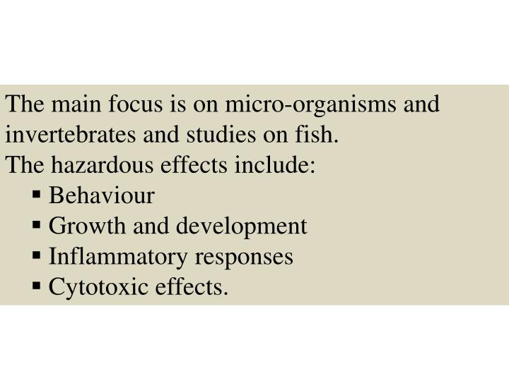 The main focus is on micro-organisms and invertebrates and studies on fish.