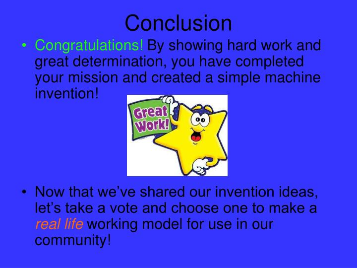 By Showing Hard Work And Great Determination You Have Completed Your Mission Created A Simple Machine Invention
