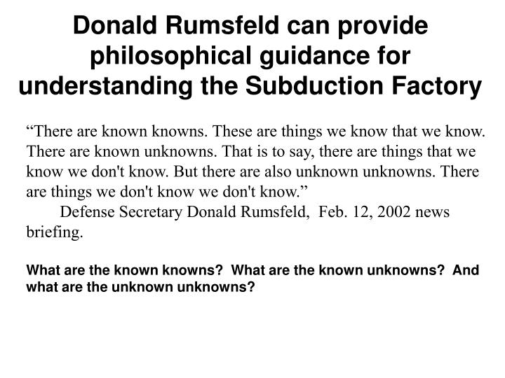 Donald Rumsfeld can provide philosophical guidance for