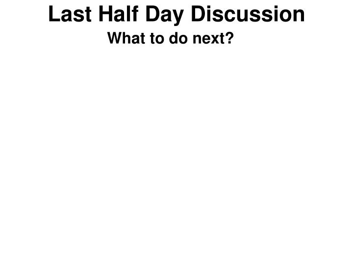 Last Half Day Discussion